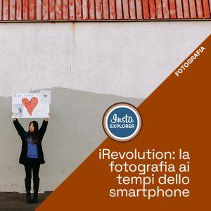 iRevolution, la fotografia ai tempi dello Smartphone