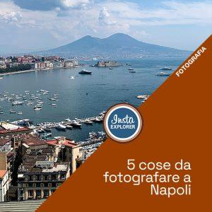 5 cose da fotografare a… Napoli