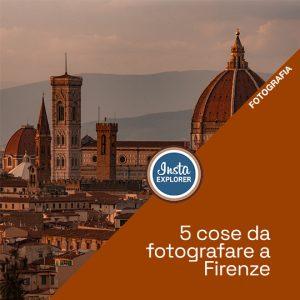 5 cose da fotografare a… Firenze