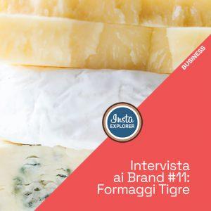 Intervista ai Brand #11 | Formaggi Tigre